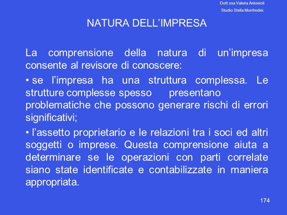 174 NATURA DELLIMPRESA La comprensione della natura di unimpresa consente al revisore di conoscere: se limpresa ha una struttura complessa. Le struttu