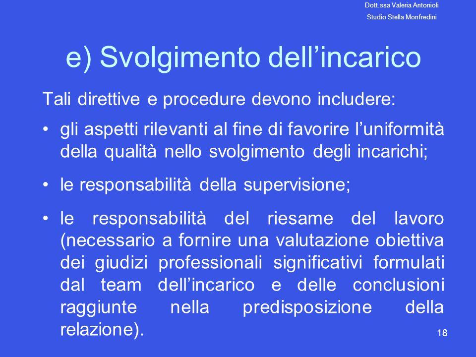 18 e) Svolgimento dellincarico Tali direttive e procedure devono includere: gli aspetti rilevanti al fine di favorire luniformità della qualità nello