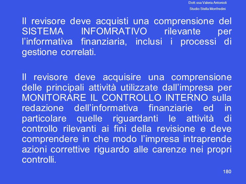 180 Il revisore deve acquisti una comprensione del SISTEMA INFOMRATIVO rilevante per linformativa finanziaria, inclusi i processi di gestione correlat