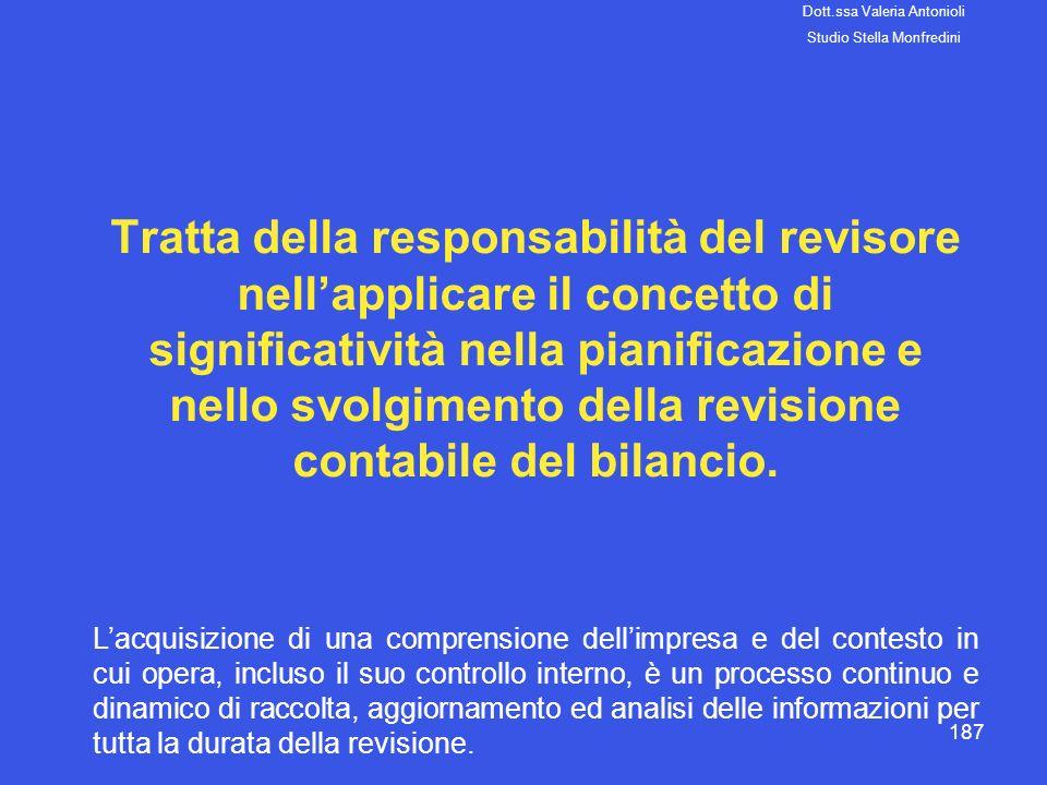 187 Tratta della responsabilità del revisore nellapplicare il concetto di significatività nella pianificazione e nello svolgimento della revisione con