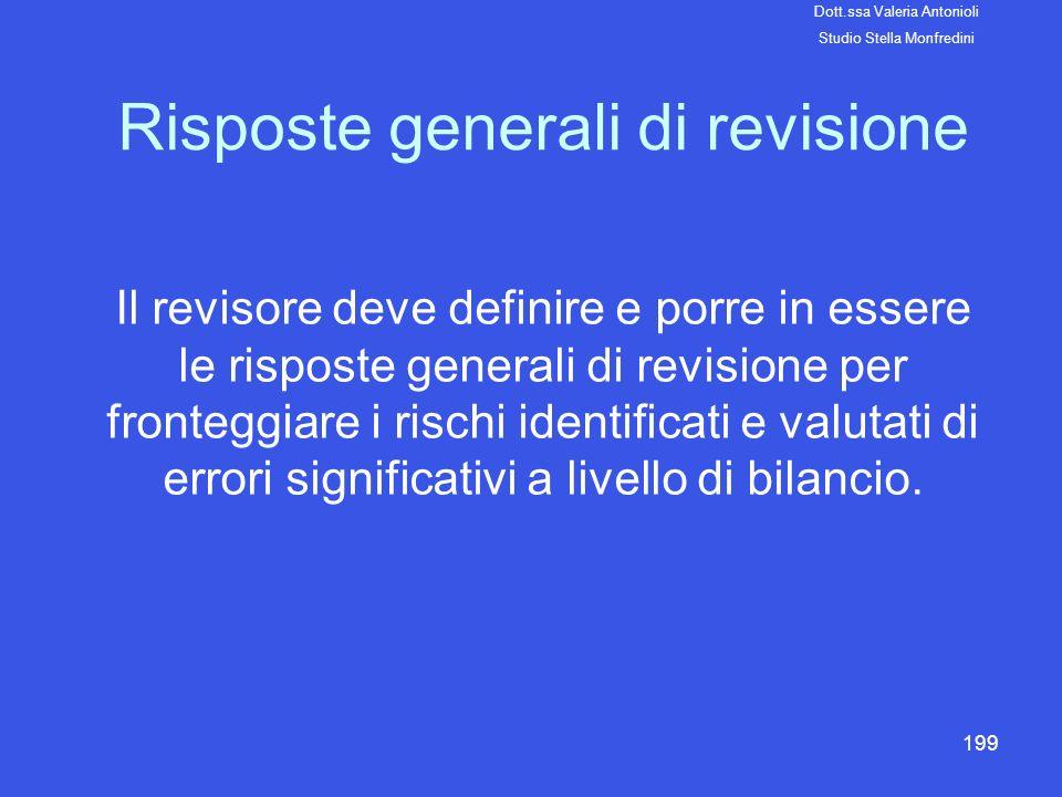199 Risposte generali di revisione Il revisore deve definire e porre in essere le risposte generali di revisione per fronteggiare i rischi identificat