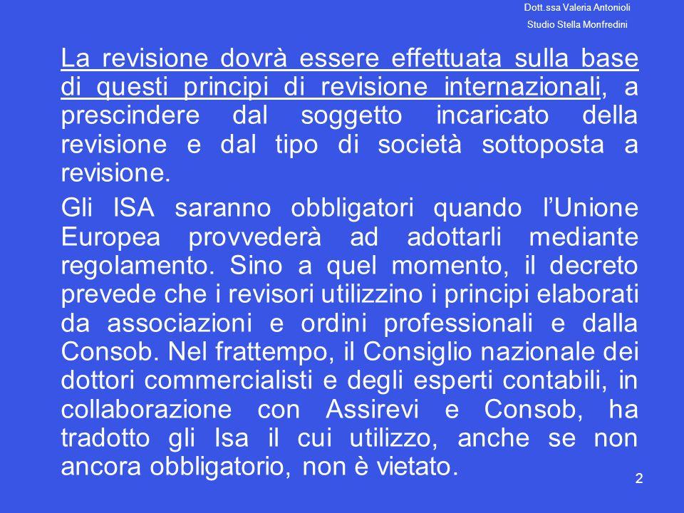 2 La revisione dovrà essere effettuata sulla base di questi principi di revisione internazionali, a prescindere dal soggetto incaricato della revision