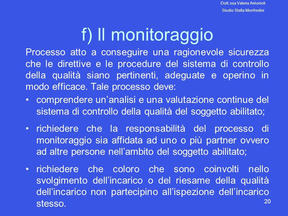 20 f) Il monitoraggio Processo atto a conseguire una ragionevole sicurezza che le direttive e le procedure del sistema di controllo della qualità sian