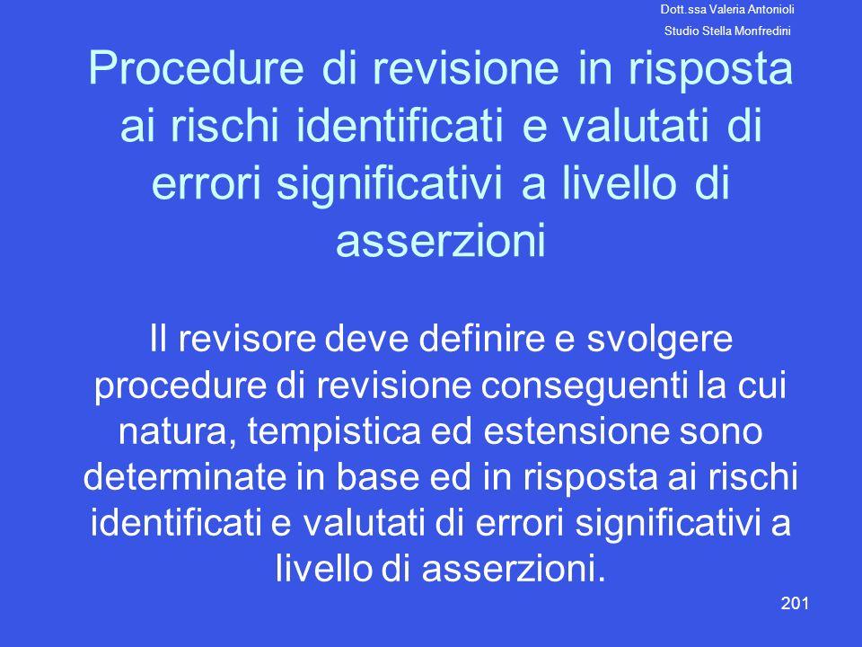 201 Procedure di revisione in risposta ai rischi identificati e valutati di errori significativi a livello di asserzioni Il revisore deve definire e s