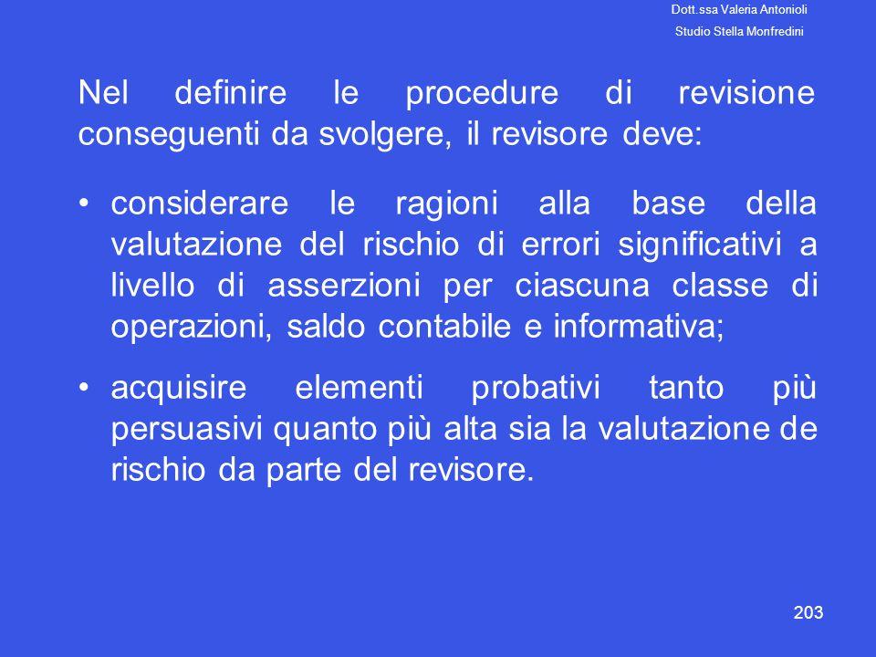 203 Nel definire le procedure di revisione conseguenti da svolgere, il revisore deve: considerare le ragioni alla base della valutazione del rischio d