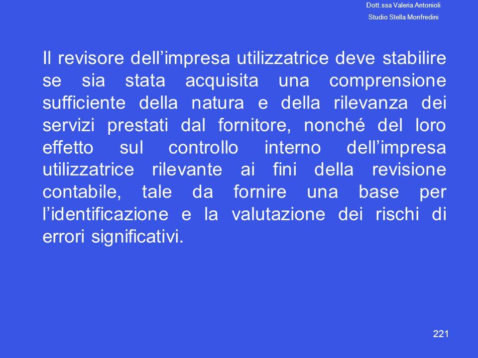 221 Il revisore dellimpresa utilizzatrice deve stabilire se sia stata acquisita una comprensione sufficiente della natura e della rilevanza dei serviz