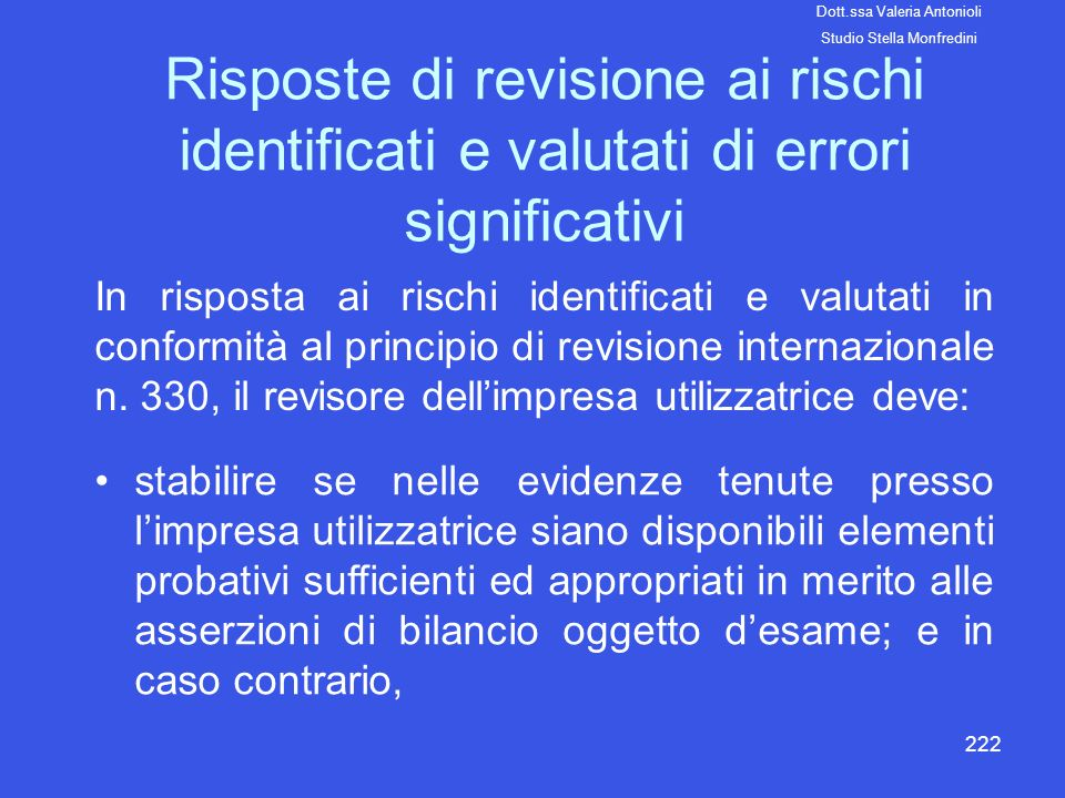 222 Risposte di revisione ai rischi identificati e valutati di errori significativi In risposta ai rischi identificati e valutati in conformità al pri