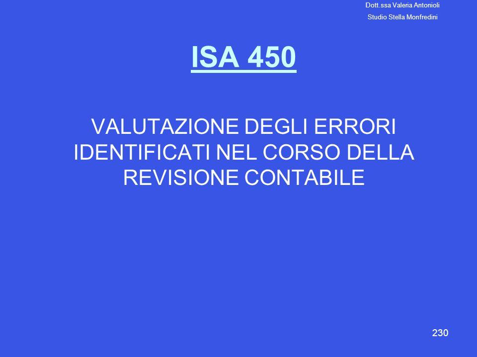 230 ISA 450 VALUTAZIONE DEGLI ERRORI IDENTIFICATI NEL CORSO DELLA REVISIONE CONTABILE Dott.ssa Valeria Antonioli Studio Stella Monfredini