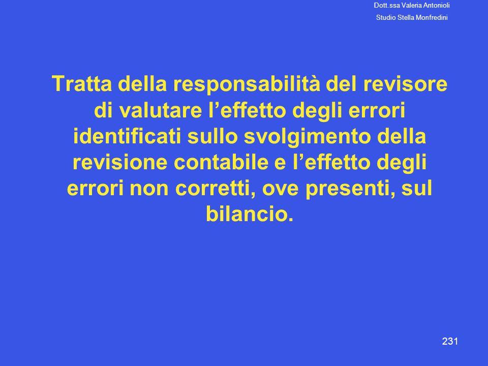 231 Tratta della responsabilità del revisore di valutare leffetto degli errori identificati sullo svolgimento della revisione contabile e leffetto deg