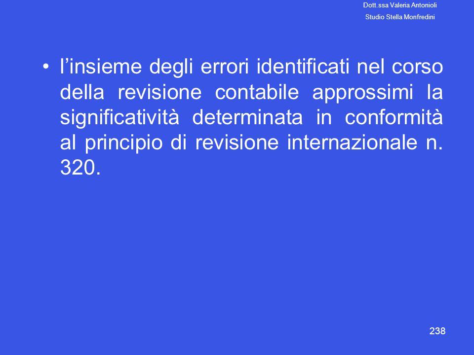 238 linsieme degli errori identificati nel corso della revisione contabile approssimi la significatività determinata in conformità al principio di rev