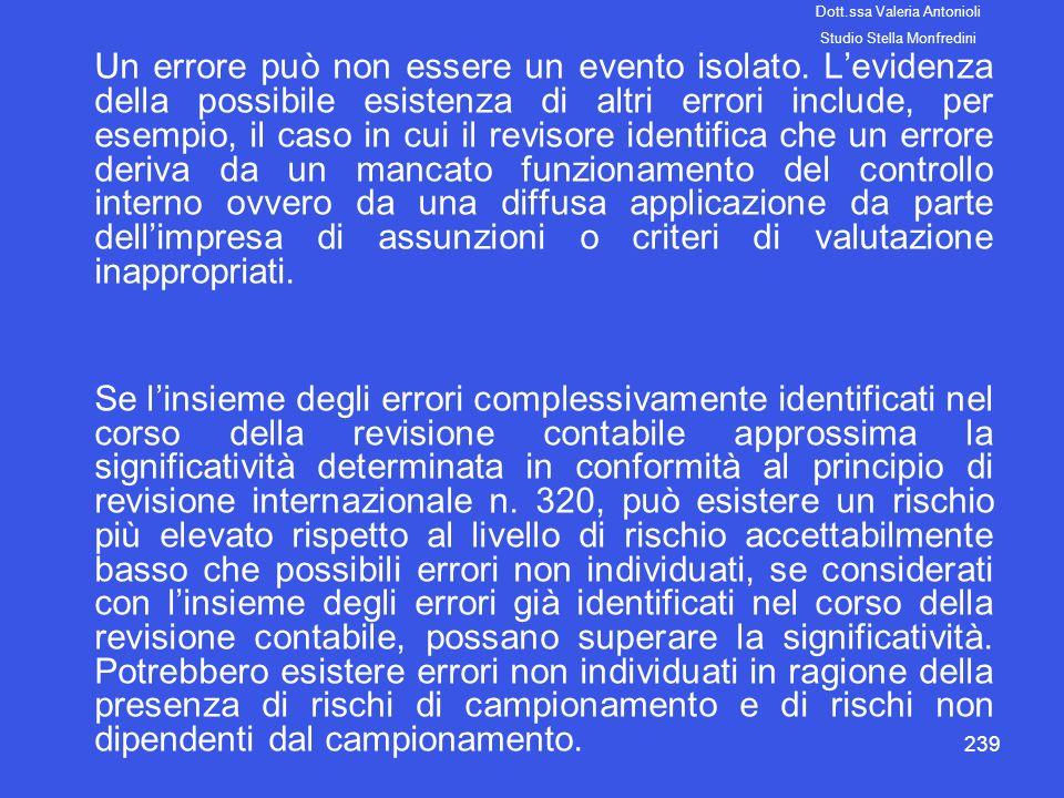 239 Un errore può non essere un evento isolato. Levidenza della possibile esistenza di altri errori include, per esempio, il caso in cui il revisore i