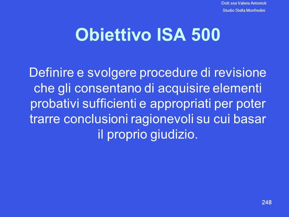 248 Obiettivo ISA 500 Definire e svolgere procedure di revisione che gli consentano di acquisire elementi probativi sufficienti e appropriati per pote