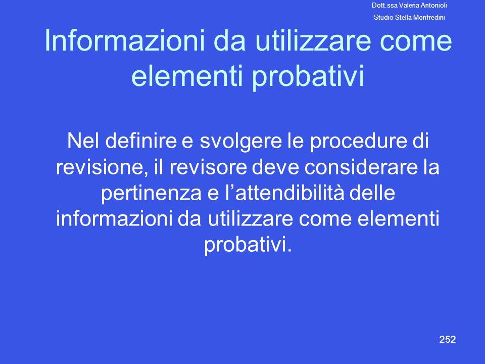 252 Informazioni da utilizzare come elementi probativi Nel definire e svolgere le procedure di revisione, il revisore deve considerare la pertinenza e