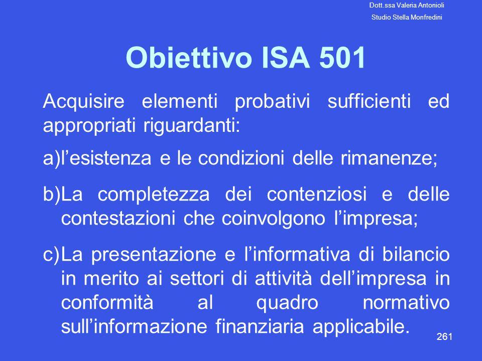261 Obiettivo ISA 501 Acquisire elementi probativi sufficienti ed appropriati riguardanti: a)lesistenza e le condizioni delle rimanenze; b)La complete