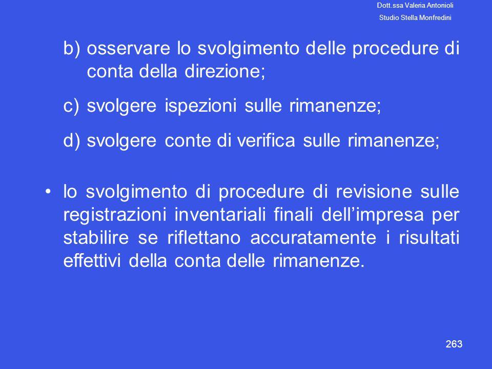263 b)osservare lo svolgimento delle procedure di conta della direzione; c)svolgere ispezioni sulle rimanenze; d)svolgere conte di verifica sulle rima