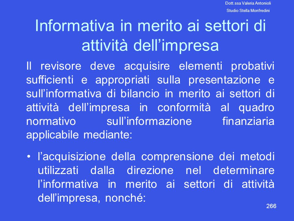 267 a)valutare se tali metodi possano essere adeguati a fornire uninformativa conforme al quadro normativo sullinformazione finanziaria applicabile; b)verificando lapplicazione di tali metodi, ove appropriato; lo svolgimento di procedure di analisi comparativa ovvero di altre procedure di revisione appropriate alle circostanze.