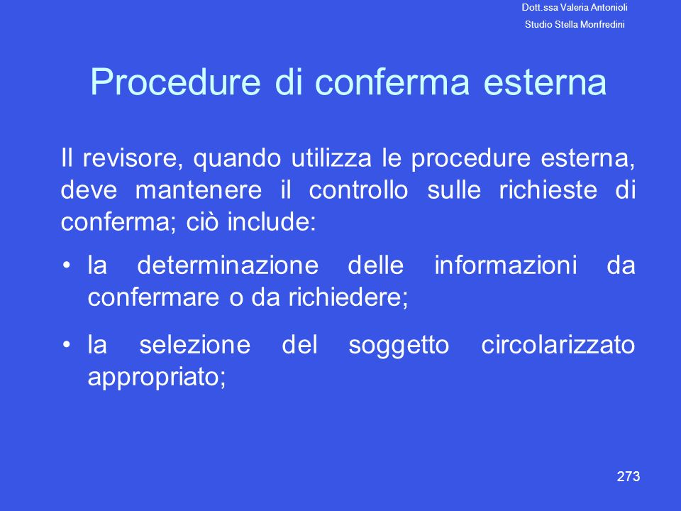 273 la determinazione delle informazioni da confermare o da richiedere; la selezione del soggetto circolarizzato appropriato; Procedure di conferma es