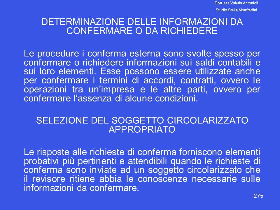 275 DETERMINAZIONE DELLE INFORMAZIONI DA CONFERMARE O DA RICHIEDERE Le procedure i conferma esterna sono svolte spesso per confermare o richiedere inf