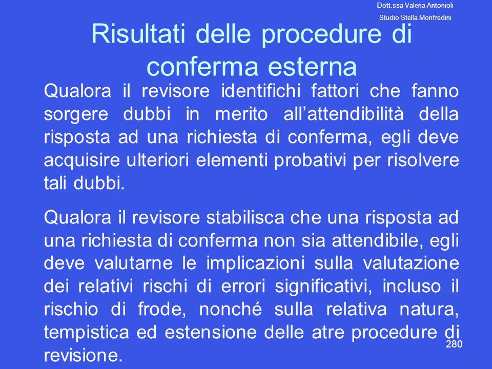 280 Risultati delle procedure di conferma esterna Qualora il revisore identifichi fattori che fanno sorgere dubbi in merito allattendibilità della ris