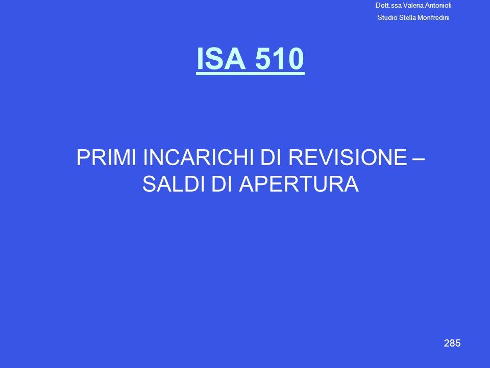 285 ISA 510 PRIMI INCARICHI DI REVISIONE – SALDI DI APERTURA Dott.ssa Valeria Antonioli Studio Stella Monfredini