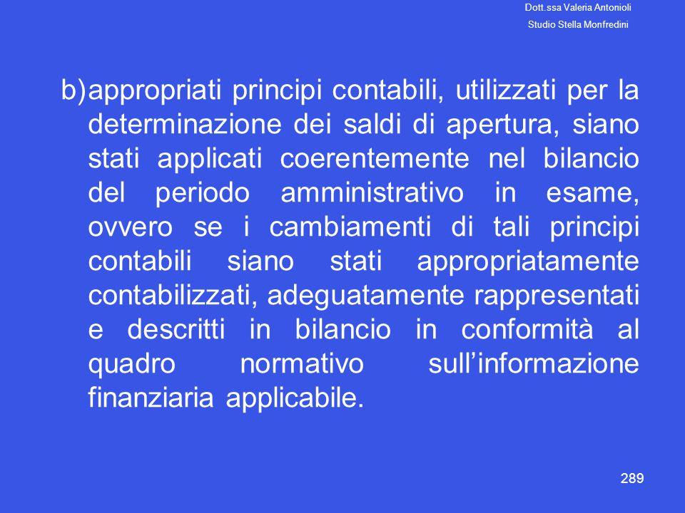289 b)appropriati principi contabili, utilizzati per la determinazione dei saldi di apertura, siano stati applicati coerentemente nel bilancio del per
