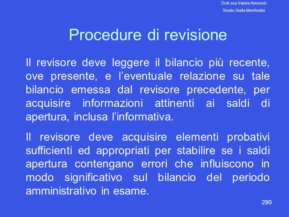 290 Procedure di revisione Il revisore deve leggere il bilancio più recente, ove presente, e leventuale relazione su tale bilancio emessa dal revisore