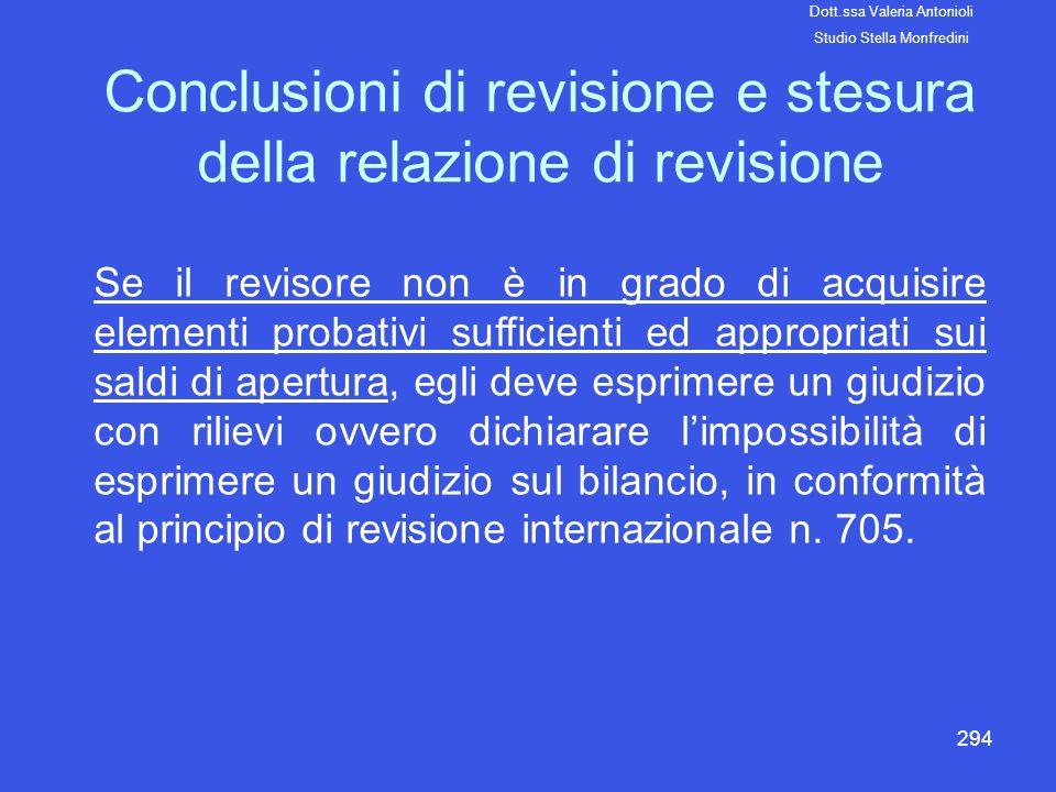 294 Conclusioni di revisione e stesura della relazione di revisione Se il revisore non è in grado di acquisire elementi probativi sufficienti ed appro