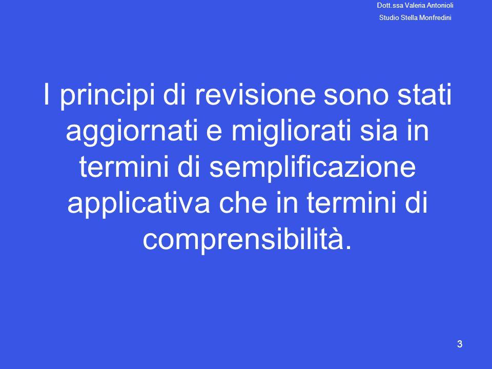 3 I principi di revisione sono stati aggiornati e migliorati sia in termini di semplificazione applicativa che in termini di comprensibilità. Dott.ssa