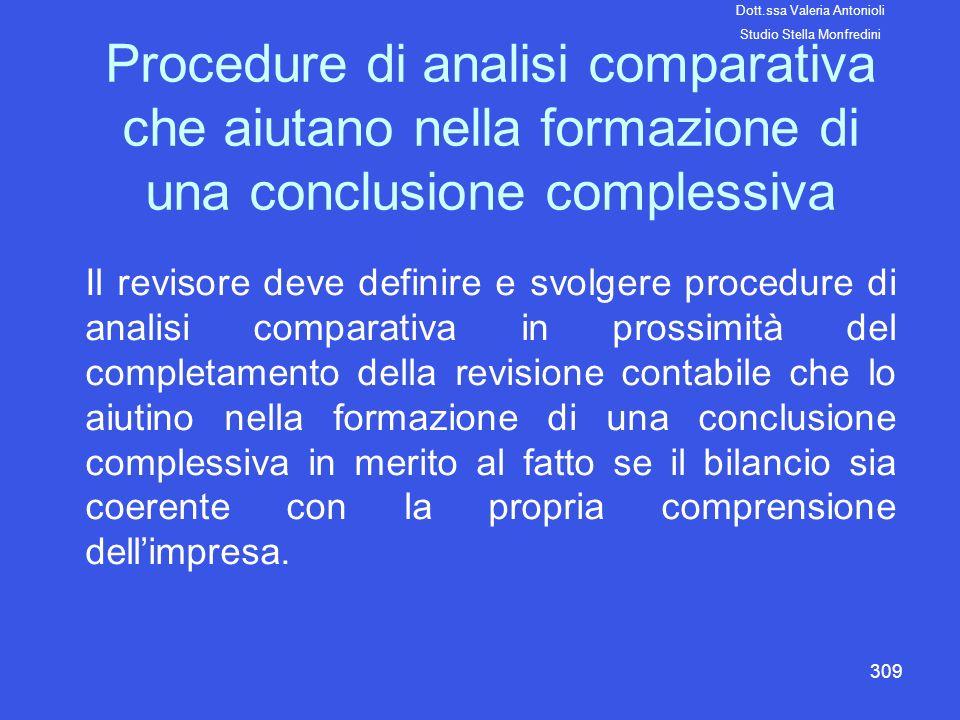309 Procedure di analisi comparativa che aiutano nella formazione di una conclusione complessiva Il revisore deve definire e svolgere procedure di ana