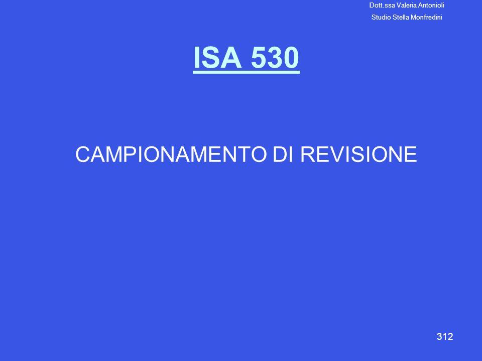 312 ISA 530 CAMPIONAMENTO DI REVISIONE Dott.ssa Valeria Antonioli Studio Stella Monfredini