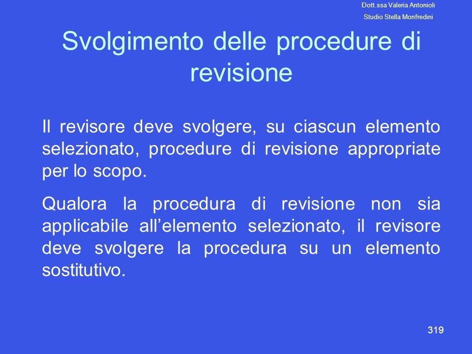 319 Svolgimento delle procedure di revisione Il revisore deve svolgere, su ciascun elemento selezionato, procedure di revisione appropriate per lo sco