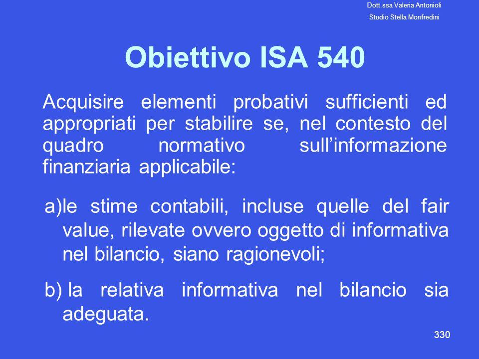 330 Obiettivo ISA 540 Acquisire elementi probativi sufficienti ed appropriati per stabilire se, nel contesto del quadro normativo sullinformazione fin