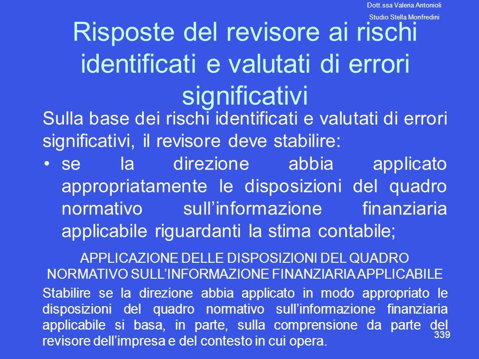 339 Risposte del revisore ai rischi identificati e valutati di errori significativi Sulla base dei rischi identificati e valutati di errori significat