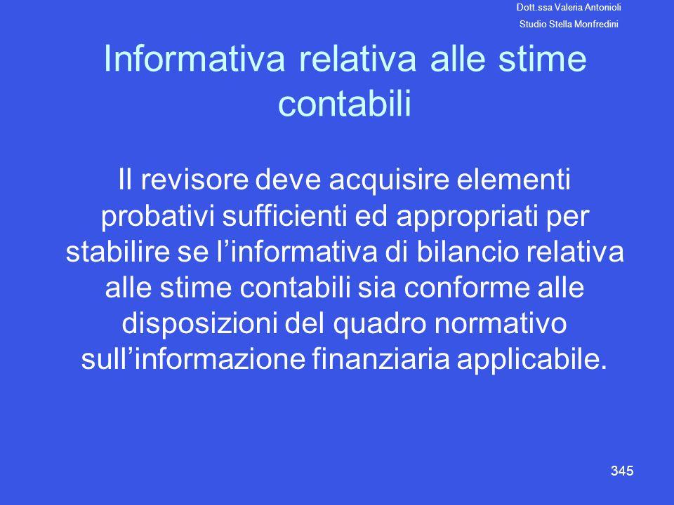 345 Informativa relativa alle stime contabili Il revisore deve acquisire elementi probativi sufficienti ed appropriati per stabilire se linformativa d