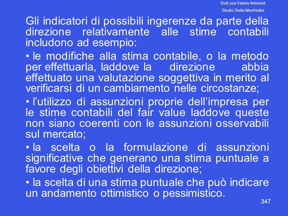 347 Gli indicatori di possibili ingerenze da parte della direzione relativamente alle stime contabili includono ad esempio: le modifiche alla stima co