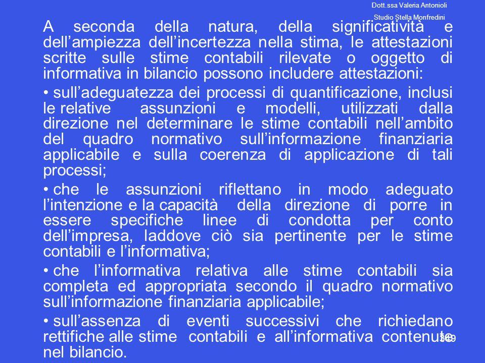 349 A seconda della natura, della significatività e dellampiezza dellincertezza nella stima, le attestazioni scritte sulle stime contabili rilevate o