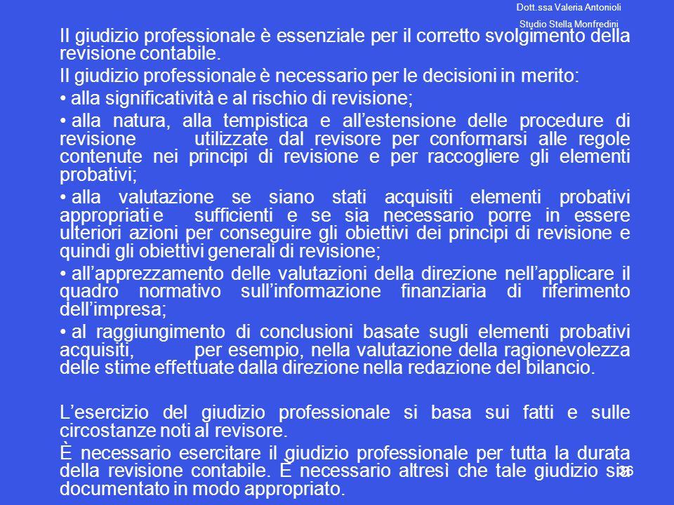 36 Il giudizio professionale è essenziale per il corretto svolgimento della revisione contabile. Il giudizio professionale è necessario per le decisio