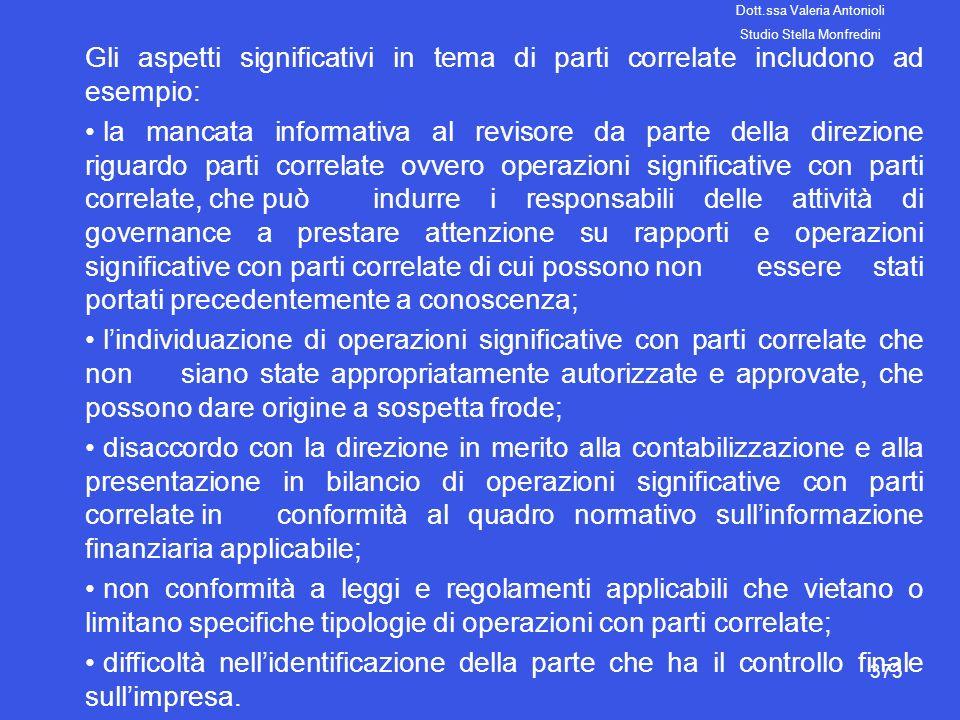373 Gli aspetti significativi in tema di parti correlate includono ad esempio: la mancata informativa al revisore da parte della direzione riguardo pa