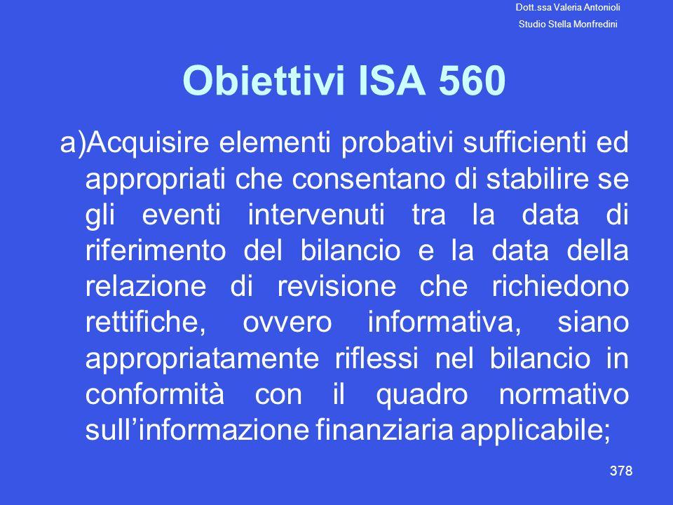 378 Obiettivi ISA 560 a)Acquisire elementi probativi sufficienti ed appropriati che consentano di stabilire se gli eventi intervenuti tra la data di r