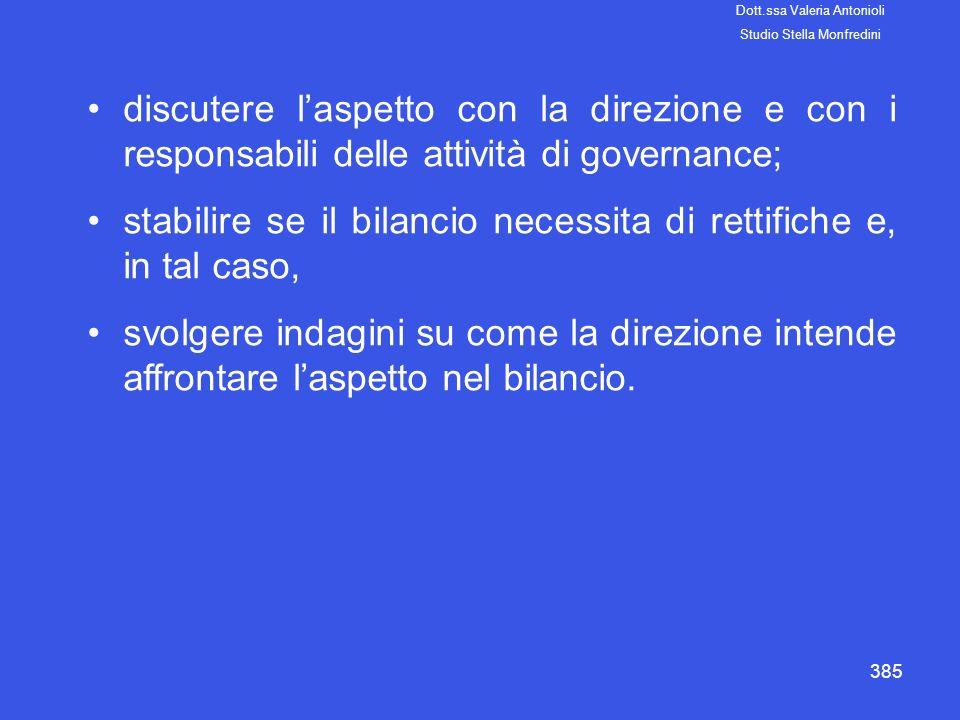 385 discutere laspetto con la direzione e con i responsabili delle attività di governance; stabilire se il bilancio necessita di rettifiche e, in tal