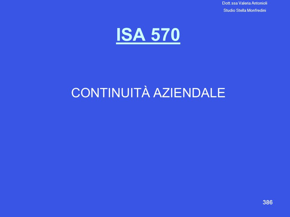 386 ISA 570 CONTINUITÀ AZIENDALE Dott.ssa Valeria Antonioli Studio Stella Monfredini