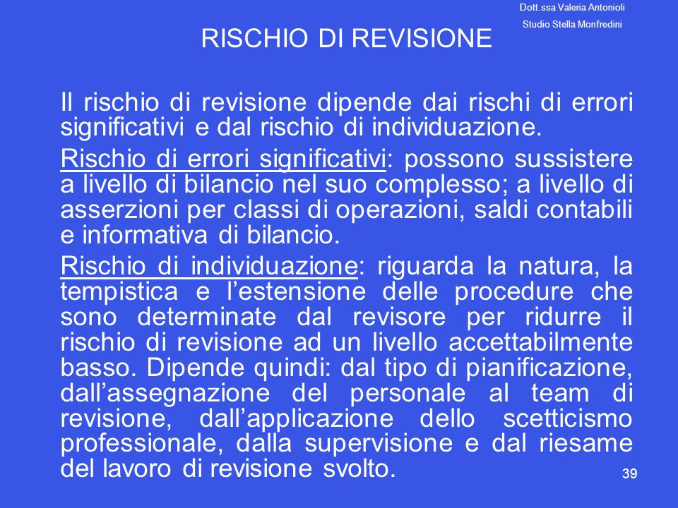 39 RISCHIO DI REVISIONE Il rischio di revisione dipende dai rischi di errori significativi e dal rischio di individuazione. Rischio di errori signific