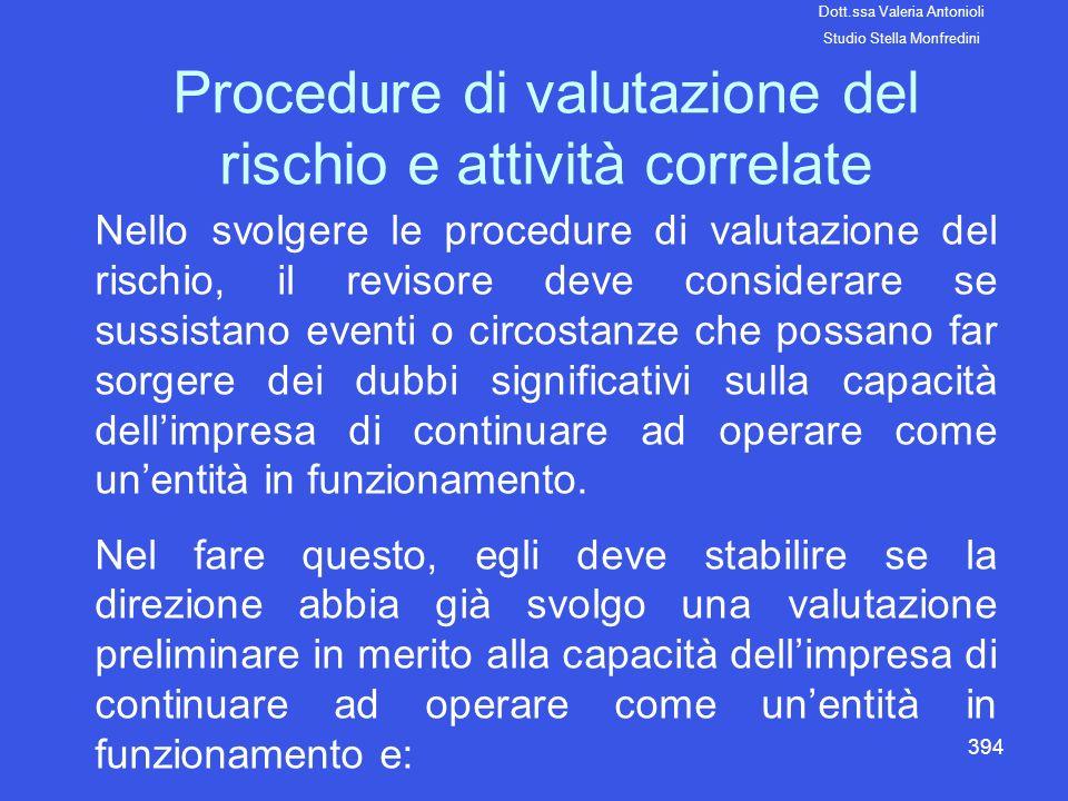 394 Procedure di valutazione del rischio e attività correlate Nello svolgere le procedure di valutazione del rischio, il revisore deve considerare se