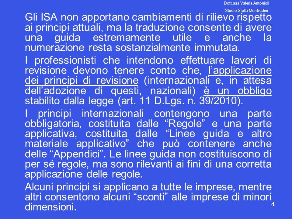 4 Gli ISA non apportano cambiamenti di rilievo rispetto ai principi attuali, ma la traduzione consente di avere una guida estremamente utile e anche l