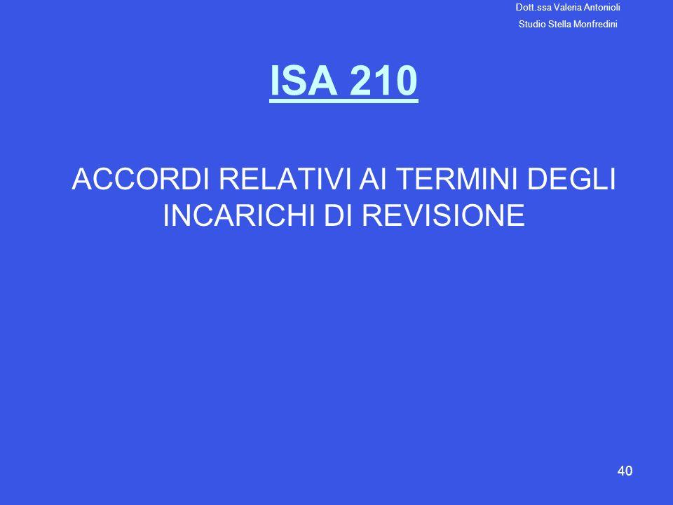 40 ISA 210 ACCORDI RELATIVI AI TERMINI DEGLI INCARICHI DI REVISIONE Dott.ssa Valeria Antonioli Studio Stella Monfredini