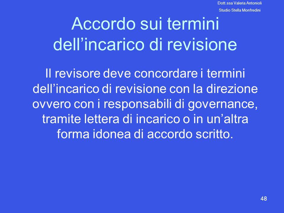 48 Accordo sui termini dellincarico di revisione Il revisore deve concordare i termini dellincarico di revisione con la direzione ovvero con i respons
