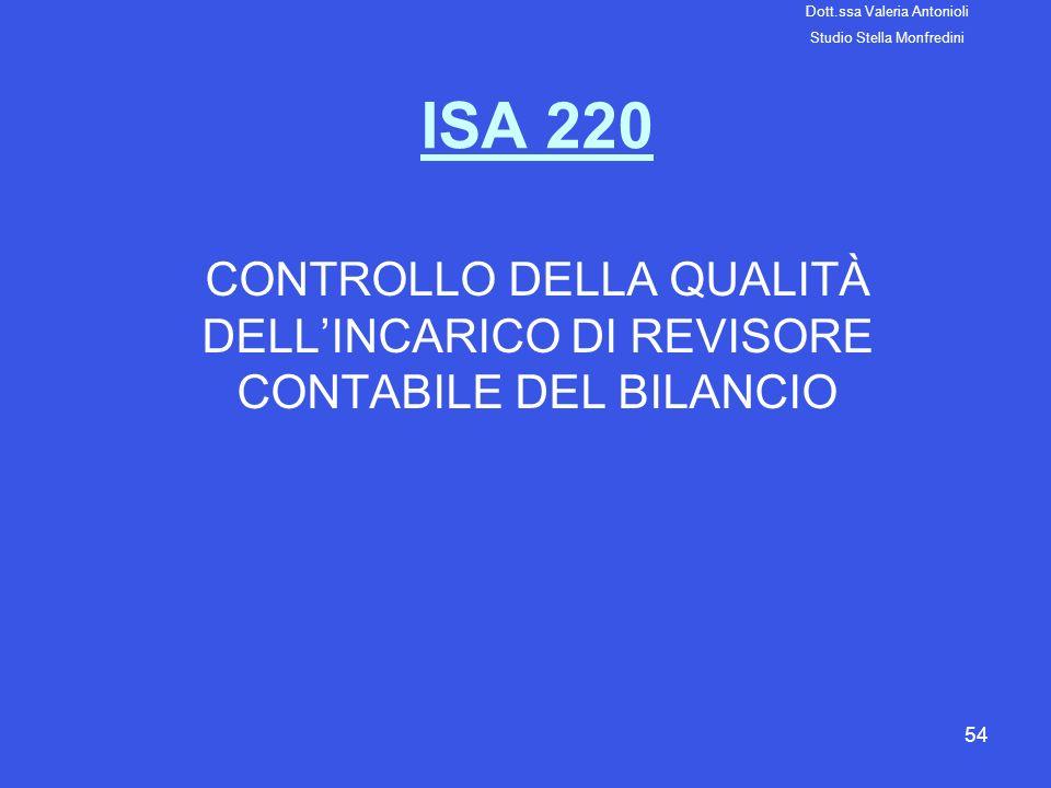 54 ISA 220 CONTROLLO DELLA QUALITÀ DELLINCARICO DI REVISORE CONTABILE DEL BILANCIO Dott.ssa Valeria Antonioli Studio Stella Monfredini