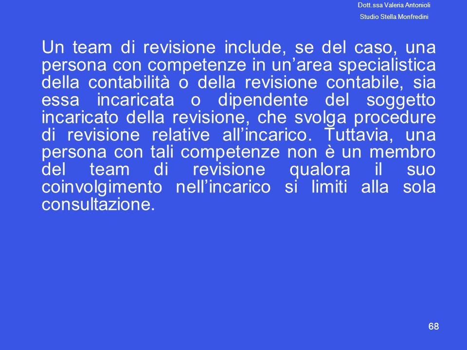 68 Un team di revisione include, se del caso, una persona con competenze in unarea specialistica della contabilità o della revisione contabile, sia es