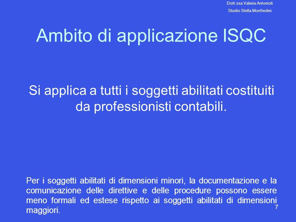 7 Ambito di applicazione ISQC Si applica a tutti i soggetti abilitati costituiti da professionisti contabili. Per i soggetti abilitati di dimensioni m