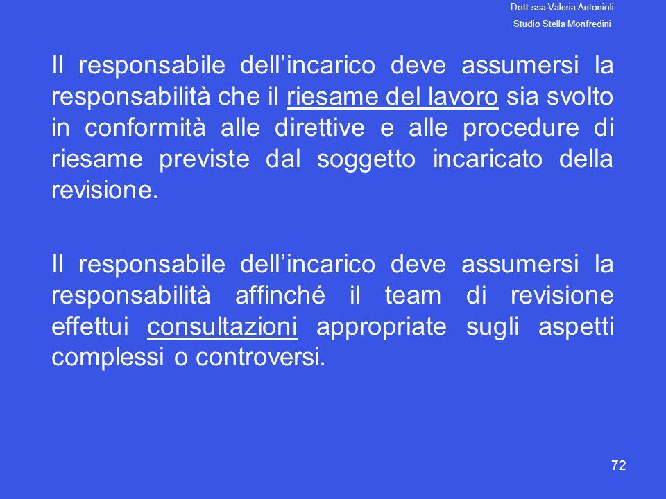 72 Il responsabile dellincarico deve assumersi la responsabilità che il riesame del lavoro sia svolto in conformità alle direttive e alle procedure di